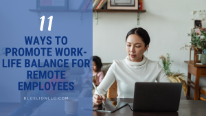 11 Ways to Promote Work-Life Balance for Remote Employees