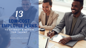 13 Low-Cost Employee Perks to Attract and Retain Top Talent