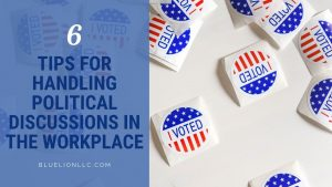 6 Tips for Handling Political Discussions in the Workplace