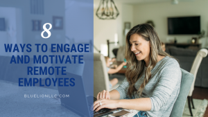 8 Ways to Engage and Motivate Remote Employees