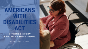 Americans with Disabilities Act: 6 Things Every Employer Must Know