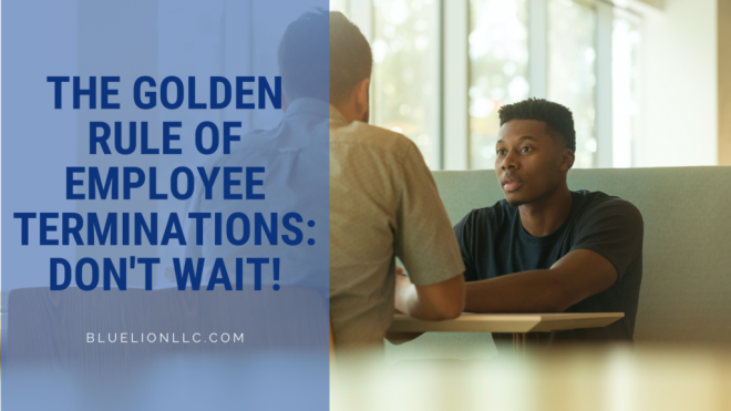 The Golden Rule of Employee Terminations: Don't Wait!
