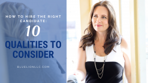 How to Hire the Right Candidate: 10 Qualities to Consider