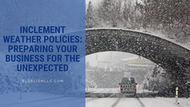 Inclement Weather Policies: Preparing Your Business for the Unexpected