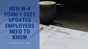 New W-4 Form + 2021 Updates Employers Need to Know