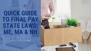Quick Guide to Final Pay State Laws: ME, MA & NH