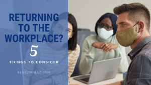 Returning to the Workplace: 5 Things to Consider