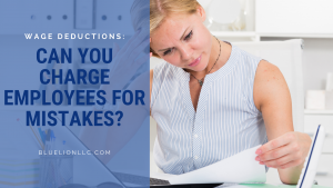 Wage Deductions: Can You Charge Employees for Mistakes?